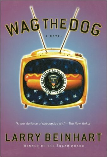 Wag the Dog by Larry Beinhart